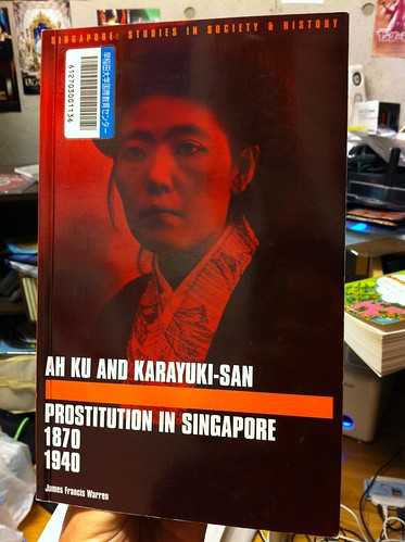 AH KU AND KARAYUKI-SAN Prostitution in Singapore 1870-1940 by James Francis Warren