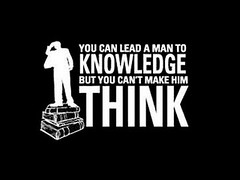 You can lead a man to knowledge but you can't make him think. (mysticpolitics) Tags: image think knowledge information youcanleadamantoknowledgebutyoucantmakehimthink