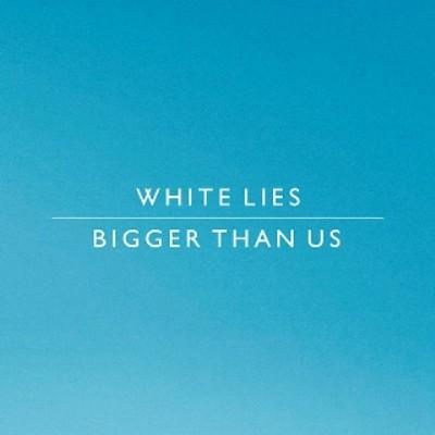 White-Lies---Bigger-Than-Us