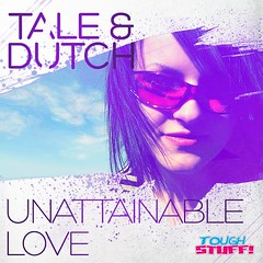 Tale & Dutch – Unattainable Love