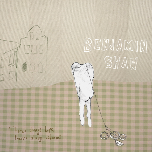 Benjamin Shaw -- There's Always Hope, There's Always Cabernet