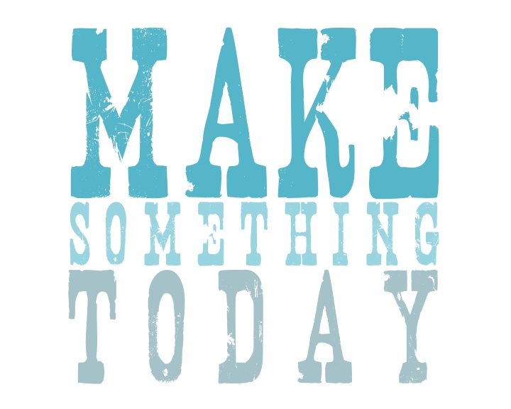 Make Something Today