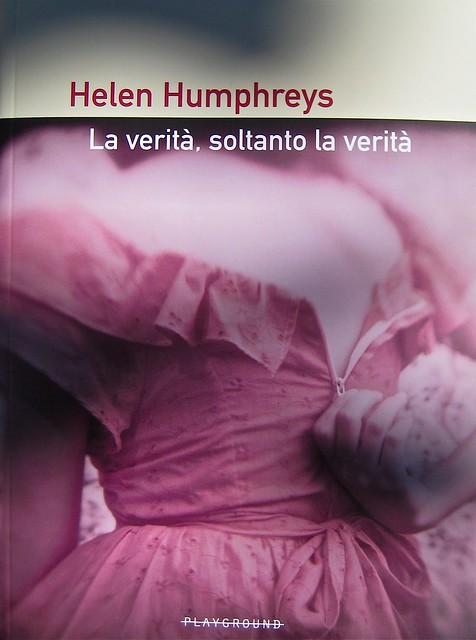 Helen Humphreys, La verità, soltanto la verità; Playground 2011. Graphic designer: Federico Borghi, alla cop.: fotg. col.: ©Diana Pinto. Copertina (part.), 1