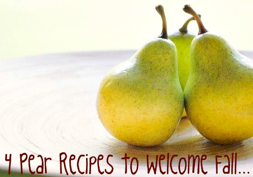4 Pear Recipes to Welcome Fall...