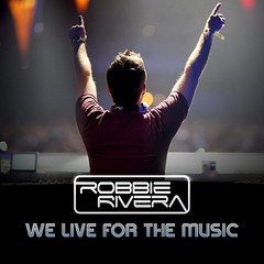 Robbie Rivera – We Live For The Music