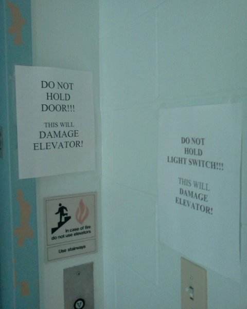DO NOT HOLD DOOR!!! THIS WILL DAMAGE ELEVATOR! DO NOT HOLD LIGHT SWITCH!!!