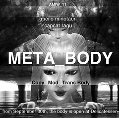 Meta_Body (CapCat Ragu) Tags: avatar secondlife delicatessen embodiment metaverse capcatragu meilominotaur amiw allmyindependentwomen metabody