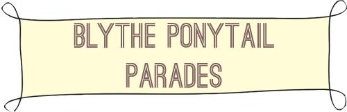 blythe ponytail parades