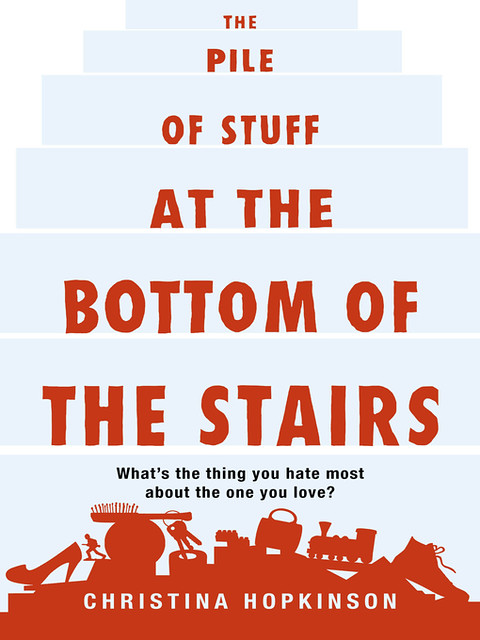 "UK cover: a background of pale blue rectangles to convey stairs with an orange title and orange silhouettes of random household items such as toy trains, single shoes, and key rings. Just above the silhouettes, ""What's the thing you hate most about the one you love?"" is in black, and the author's name is in white."