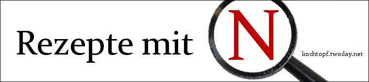 Blog-Event LXXI - Rezepte mit N (Einsendeschluss 15. September 2011)
