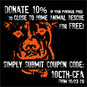 10% of purchase price donated to Close to Home Animal Rescue
