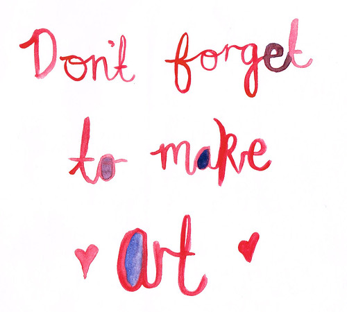 dont forget to make art