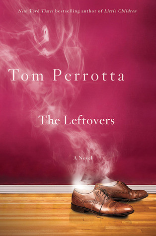 "Cover of The Leftovers: Two brown men's dress shoes sit on a polished hardwood floor in front of a bare maroon wall, and steam drifts from the insides of the shoes as if the person inside has just evaporated. White letters read ""New York Times bestselling author of Little Children; Tom Perrotta; The Leftovers; A Novel."