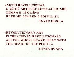 Artin revolucionar e bëjnë artistët revolucionarë, zemra e të cilëve rreh me zemrën e popullit. Me Enverin, një parullë për çdo gjë, për çdo ditë. Enver HOXHA, un slogan sur tout et surtout n'importe quoi, tout le temps. (Only Tradition) Tags: al albania slogans albanien shqiperi shqiperia albanija albanie shqip shqipëri ppsh shqipëria shqipe arnavutluk hcpa parulla アルバニア 阿尔巴尼亚 gjuha албанија ألبانيا rpsh αλβανία rpssh албания 알바니아 propagandë 阿爾巴尼亞 אלבניה enverizëm ալբանիա آلبانی albānija албанія ალბანეთის