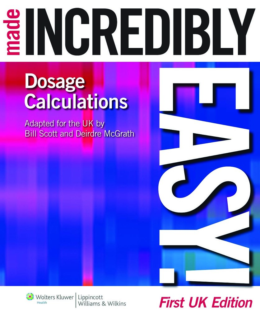 Dosage Calculations Made Incredibly Easy UK Editions