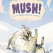 Mush! Sled Dogs with Issues by Glenn Eichler and Joe Infurnari