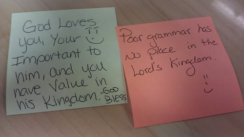 God Loves Your, Your [sic] Important to him, and you have Value in his Kingdom. —God Bless Poor grammar has no place in the Lord's Kingdom. :)