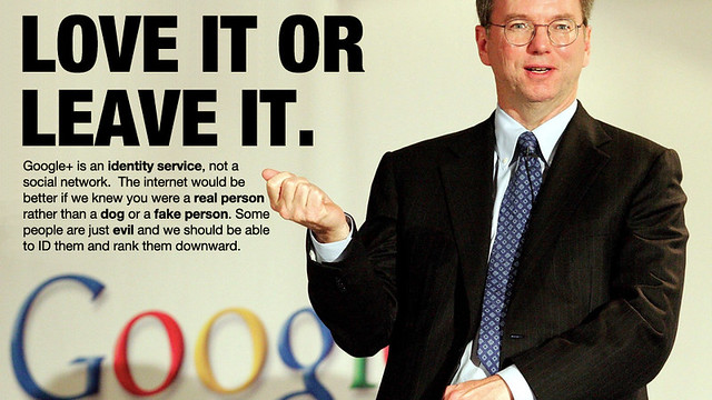 An image of Google CEO Eric Schmidt. The text reads: 'LOVE IT OR LEAVE IT. Google+ is an *identity service*, not a social network. The internet would be better if we knew you were a *real person* rather than a *dog* or a *fake person*. Some people are just *evil* and we should be able to ID them and rank them downward.'