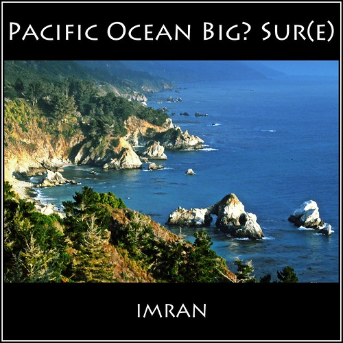 Is Pacific Ocean Big? Sur(e)! - IMRAN™ by ImranAnwar