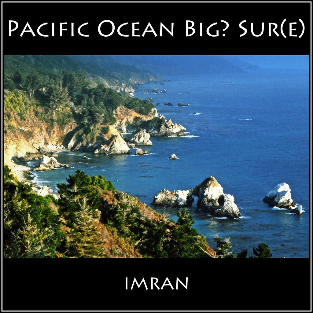 Is Pacific Ocean Big? Sur(e), At Big Sur! - IMRAN™  — Explored! —  500+ Views!