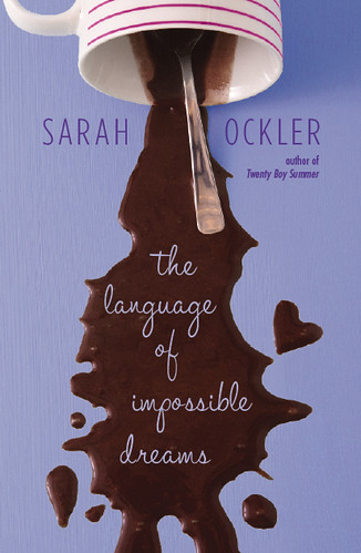 The Language of Impossible Dreams, by Sarah Ockler