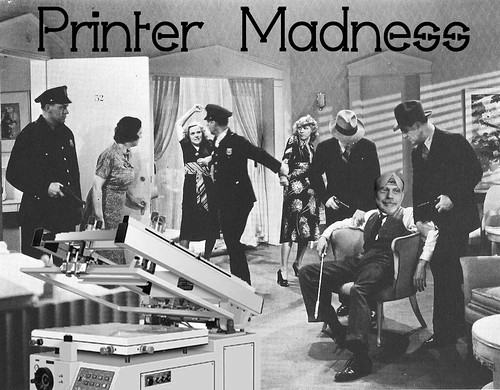 PRINTER MADNESS by Colonel Flick