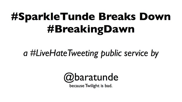 Thumbnail for Baratunde on Breaking Dawn: a #livehatetweeting of #twilight #breakingdawn