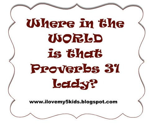 Where in the World is that Proverbs 31 Lady?