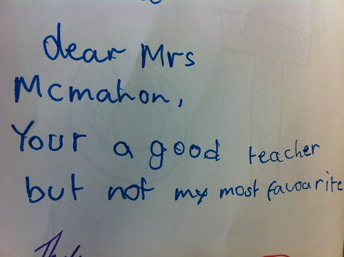 Dear Mrs. McMahon, Your [sic] a good teacher, but not my most favourite.