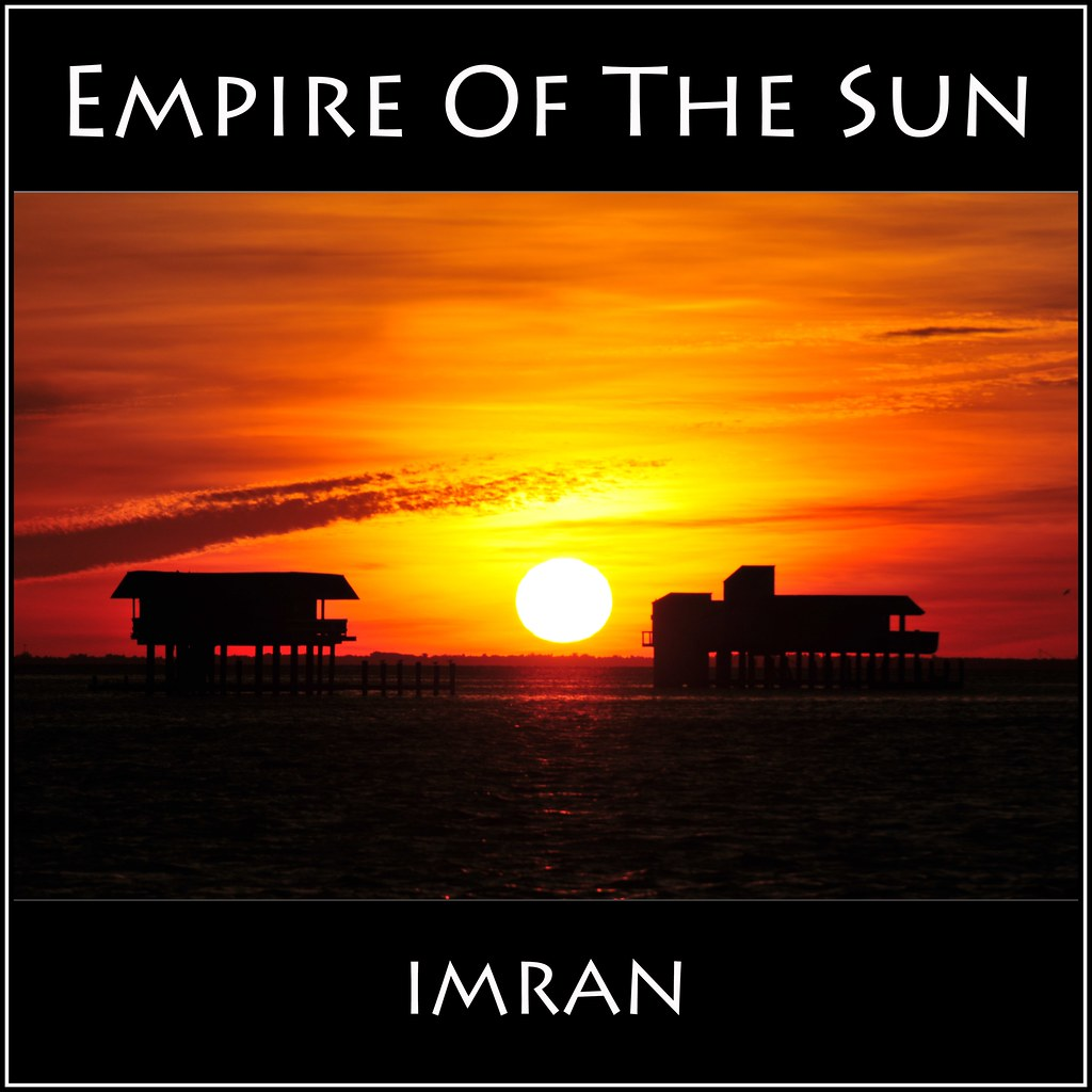 Empire Of The Sun - IMRAN™ - Explored! - ~700 Views! - Double Hat Trick. 6 In A Row In Explore!
