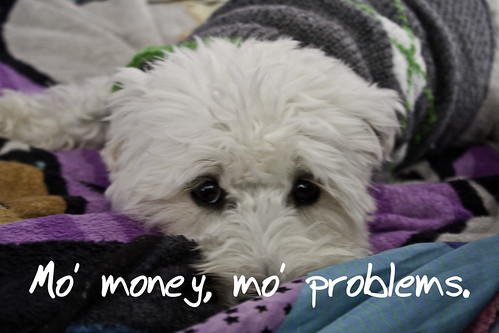 Mo' money, mo' problems