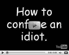 Youtube How to Confuse an Idiot (sanitaryum) Tags: funny lol humor cleanhumor