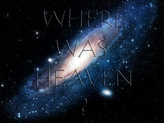 Where Was Heaven? (dosmosis) Tags: life lyrics heaven atheism song space religion science question wherewasheaven wusyndicate