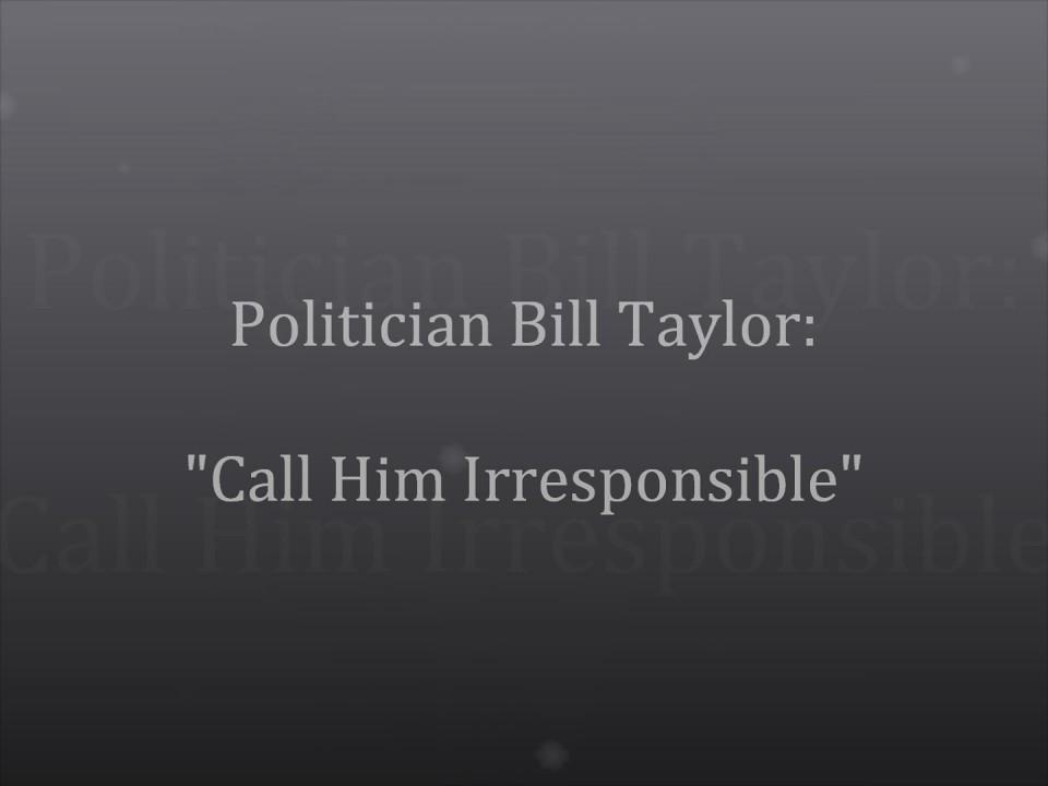 DA Candidate Bill Taylor: Call Him Irresponsible