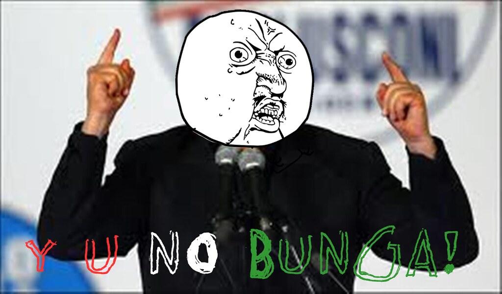 Y U NO BUNGA?