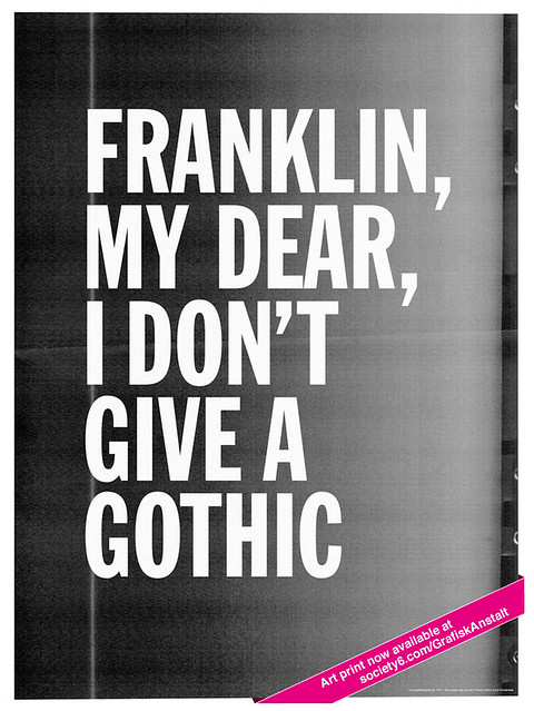 Franklin, my dear, I don't give a gothic