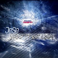 Jese – Shout It Out Loud