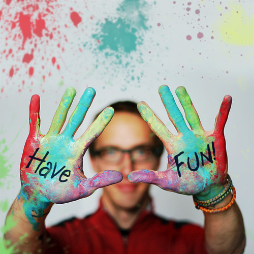 When Life Gets A Little Messy....Have Fun!